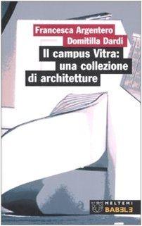 Il campus Vitra- una collezione di architetture by Domitilla Dardi Francesca Argentero