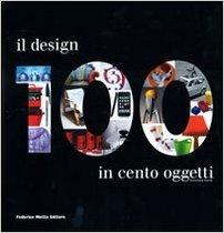 Il design in cento oggetti  by Domitilla Dardi $178.00