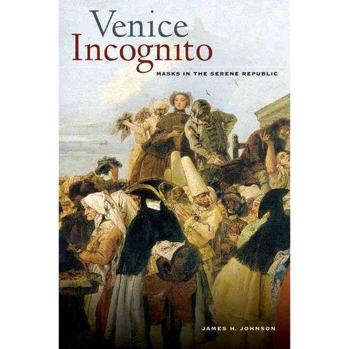 Venice Incognito: Masks in the Serene Republic by James Johnson $47.95